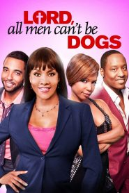 Lord, All Men Can't Be Dogs (2011) HD Full Movie Watch Online